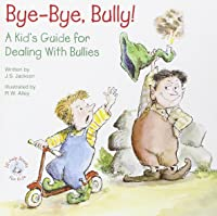 Bye-Bye Bully: A Kid's Guide For Dealing With