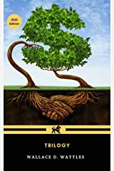 Wallace D. Wattles Trilogy The Science of Getting Rich, The Science of Being Well and The Science of Being Great Kindle Edition