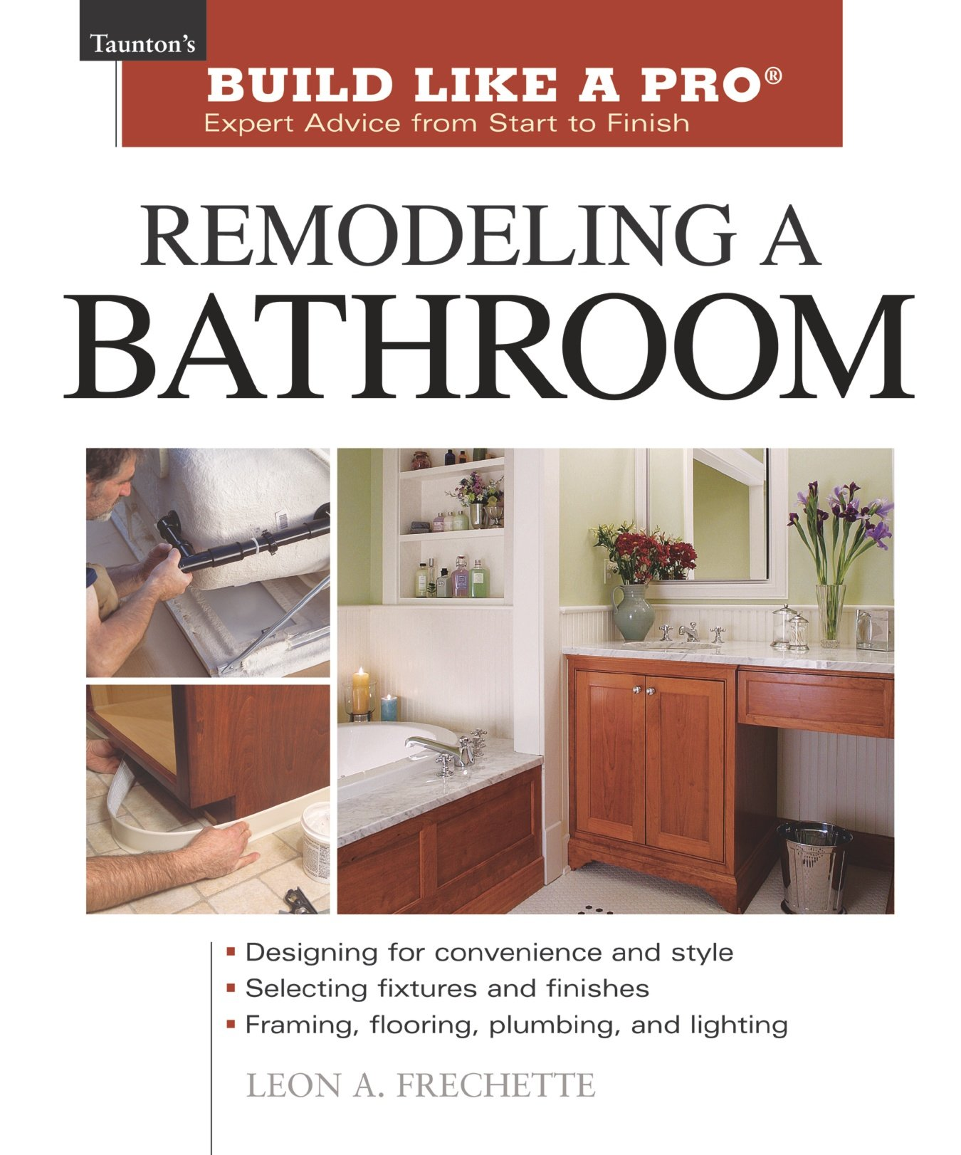Remodeling A Bathroom (Tauntonu0027s Build Like A Pro): Leon A. Frechette:  9781561586219: Amazon.com: Books