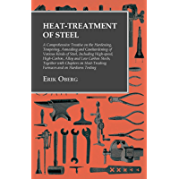 Heat-Treatment of Steel: A Comprehensive Treatise on the Hardening, Tempering, Annealing and Casehardening of Various Kinds of Steel: Including High-speed, ... Furnaces and on Hardness Testing