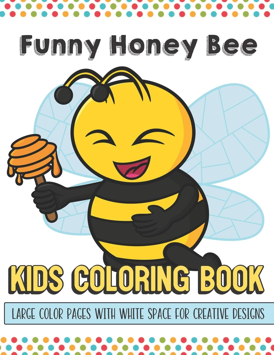 - Funny Honey Bee Kids Coloring Book Large Color Pages With White