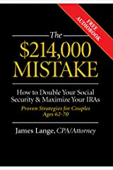 The $214,000 Mistake: How to Double Your Social Security & Maximize Your IRAs, Proven Strategies for Couples Ages 62-70 Kindle Edition