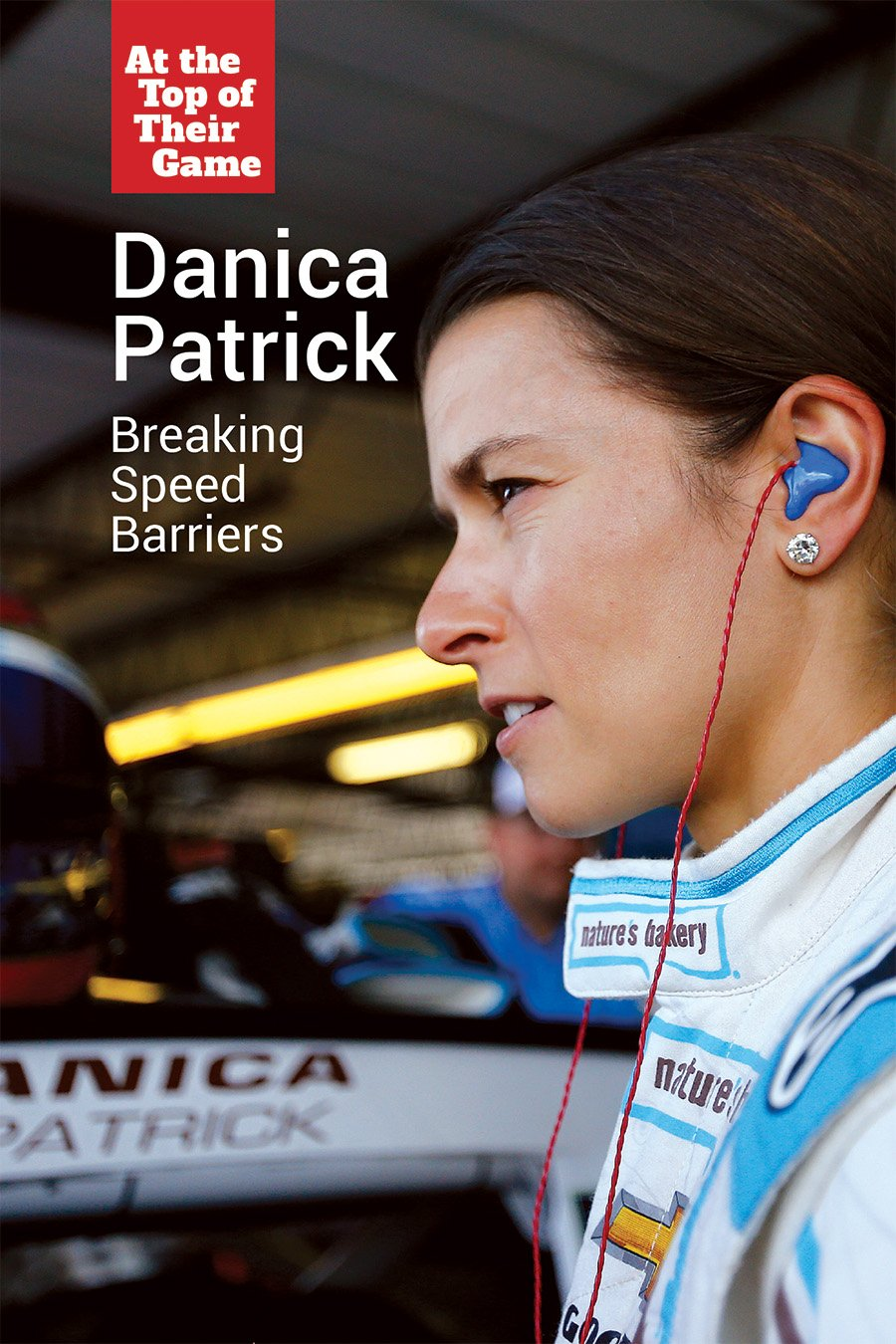 Danica Patrick: Breaking Speed Barriers (At the Top of Their Game)