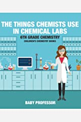 The Things Chemists Use in Chemical Labs 6th Grade Chemistry | Children's Chemistry Books Kindle Edition