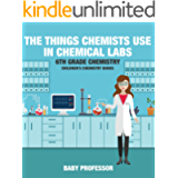 The Things Chemists Use in Chemical Labs 6th Grade Chemistry   Children's Chemistry Books