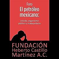 El petróleo mexicano: Estado, organismo público y trabajadores (Foros nº 5)
