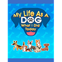 My Life As A Dog - What I Did Today Dog Journal: A Doggie Journal by My Dog Corner (English Edition)