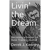 Livin' the Dream: Becoming a Soldier - A Basic Training Journal (English Edition)