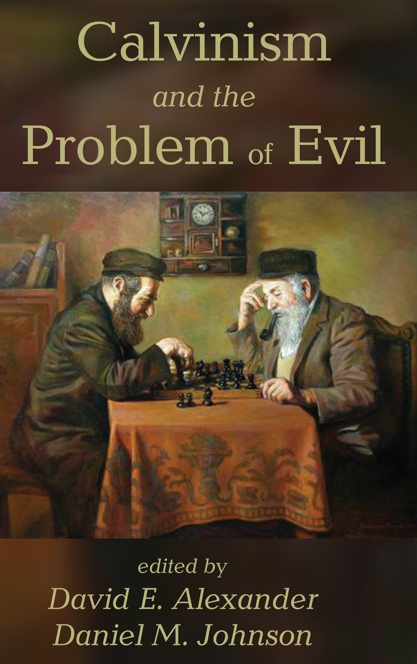 calvinism and the problem of evil david e alexander daniel m calvinism and the problem of evil david e alexander daniel m johnson 9781498284769 com books