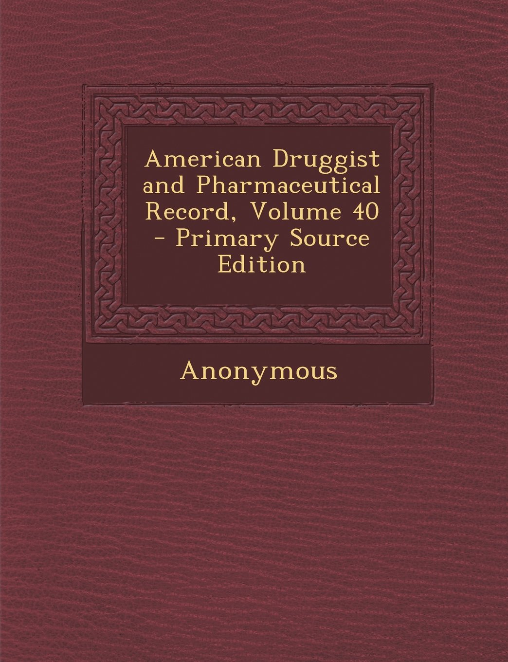 American Druggist and Pharmaceutical Record, Volume 40 ebook