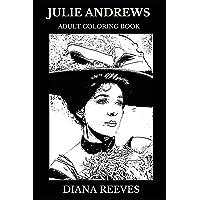 Julie Andrews Adult Coloring Book: Academy Award and Golden Globe Awards Winner, Legendary Actress and BAFTA Award Winner Inspired Adult Coloring Book