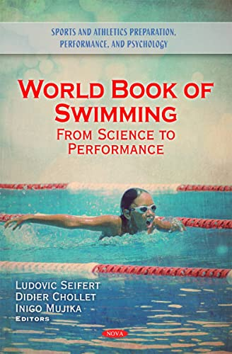 World Book of Swimming: From Science to Performance (Sports and Athletics Preparation; Performance; and Psychology)