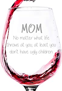 Mom No Matter What/Ugly Children Funny Wine Glass - Best Mother's Day Gifts for Mom, Women - Unique Birthday Gift Idea for Her from Son or Daughter - Cool Gag Present for Mother - Fun Novelty Gift
