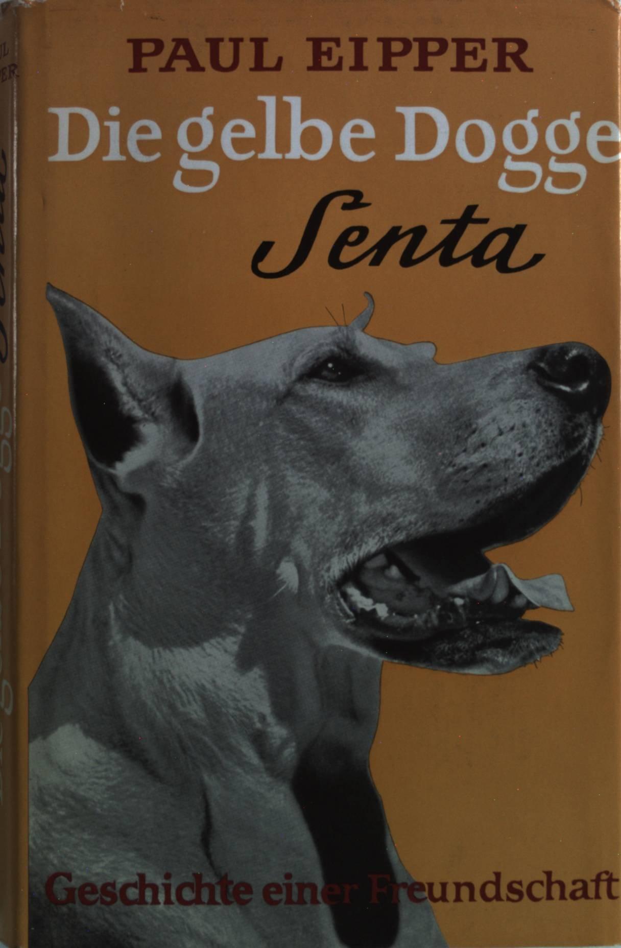 Die gelbe Dogge Senta. Geschichte einer Freundschaft