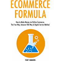 Ecommerce Formula (2017 Bundle): How to Make Money via Online Commerce. The Free Way, Amazon FBA Way & Digital Service Method (English Edition)