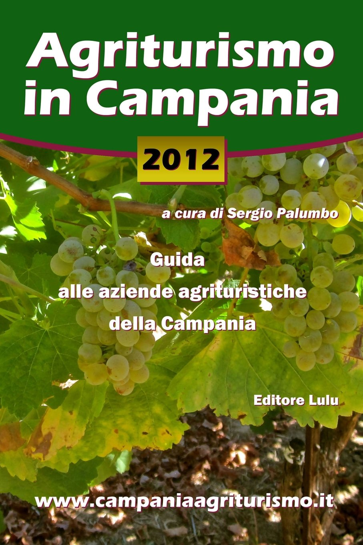 Agriturismo in Campania 2012. Guida alle aziende agrituristiche della Campania