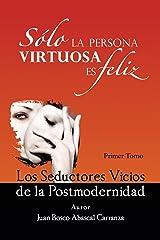 Sólo La Persona Virtuosa Es Feliz: Los Seductores Vicios De La Postmodernidad Edición Kindle