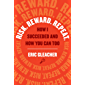 Risk. Reward. Repeat.: How I Succeeded and How You Can Too