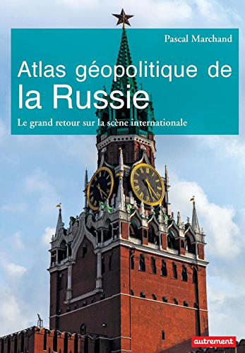 Atlas géopolitique de la Russie. Le grand retour sur la scène internationale (ATLAS MONDE)
