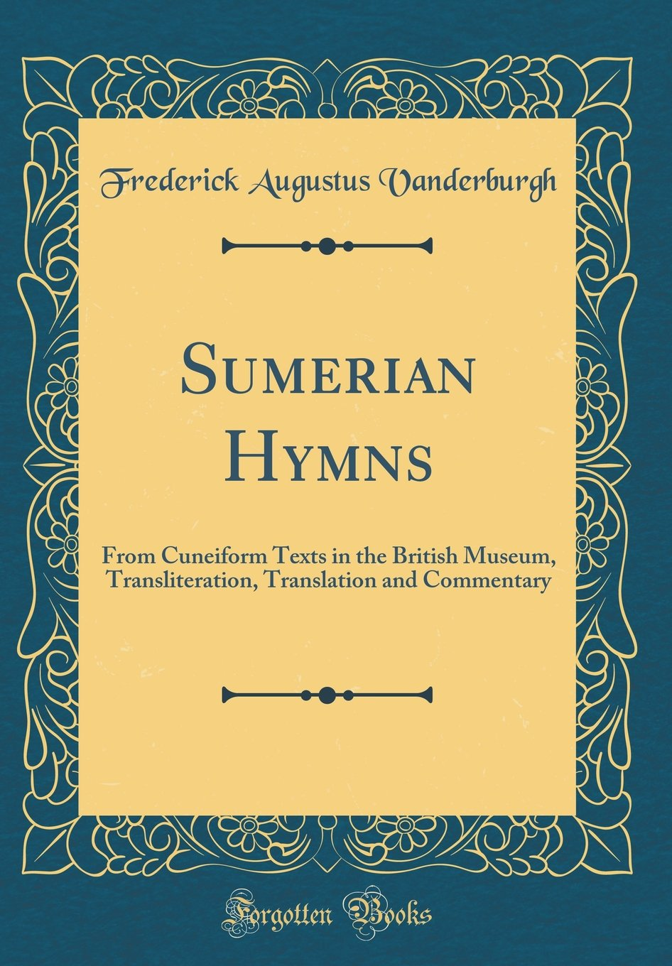 Sumerian Hymns: From Cuneiform Texts in the British Museum, Transliteration, Translation and Commentary (Classic Reprint)
