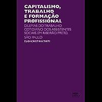 Capitalismo, trabalho e formação profissional: dilemas do trabalho cotidiano dos assistentes sociais em Ribeirão Preto