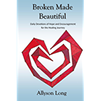 Broken Made Beautiful: Daily Devotions of Hope and Encouragement for the Healing Journey (English Edition)