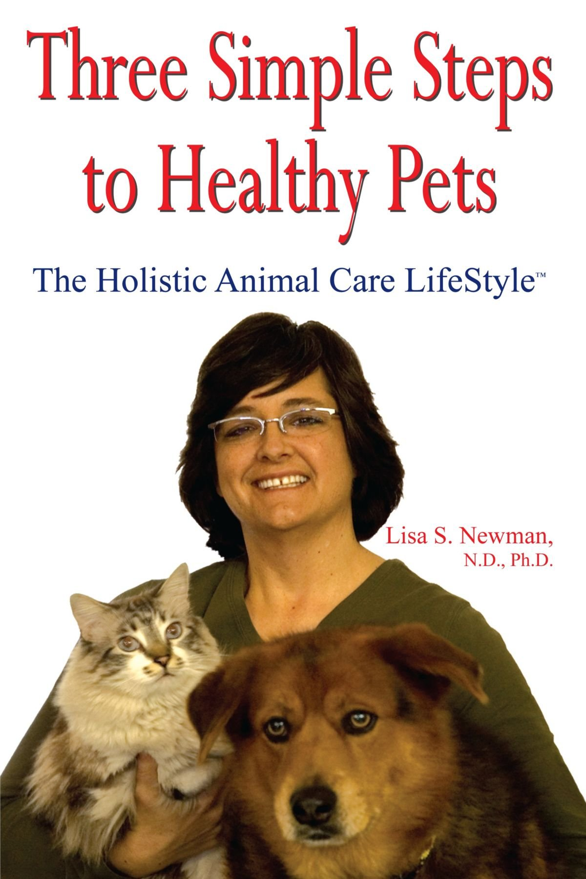 Read Online Three Simple Steps to Healthy Pets: The Holistic Animal Care LifeStyle ebook