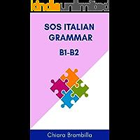 Sos Italian Grammar B1-B2: A simplified Italian grammar for intermediate learners