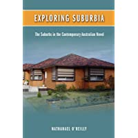 Exploring Suburbia: The Suburbs in the Contemporary Australian Novel