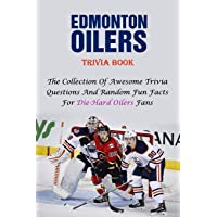 Edmonton Oilers Trivia Book: The Collection Of Awesome Trivia Questions And Random Fun Facts For Die-Hard Oilers Fans