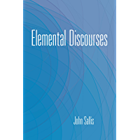 Elemental Discourses (The Collected Writings of John Sallis Book 2)