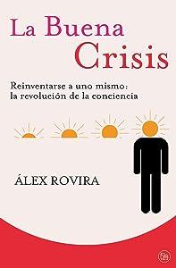 La buena crisis. Reinventarse a uno mismo: la revolución de la conciencia (Spanish Edition)