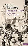 Jérusalem 1900. La ville sainte à l'âge des possib