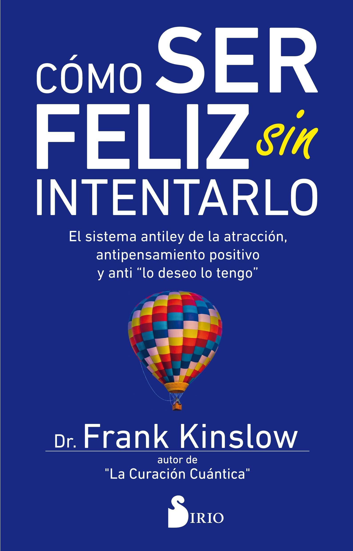 Cómo ser feliz sin intentarlo: Amazon.es: Dr. Frank Kinslow, Julia Fernández Treviño: Libros