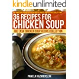 36 Recipes For Chicken Soup – The Easy Chicken Soup Recipe Collection (The Amazing Recipes for Soup and Ultimate Soup Recipes