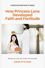 How Princess Lana Developed Faith and Fortitude Kindle Edition