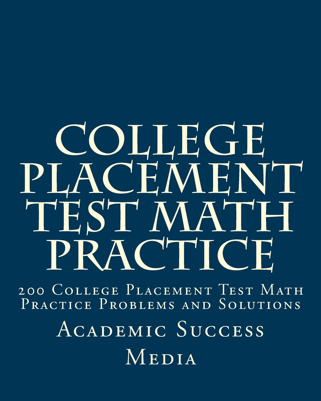 College Placement Test Math Practice: 200 College Placement Test ...