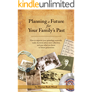 Planning a Future for Your Family's Past: How to organize your genealogy materials, make decisions about your collection…