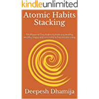 Atomic Habits Stacking: The Power of Tiny Habits to make you healthy, wealthy, happy and successful in five minutes a day.