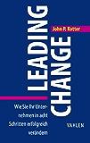 Leading Change: Wie Sie Ihr Unternehmen in acht Schritten erfolgreich verändern (Business Essentials)