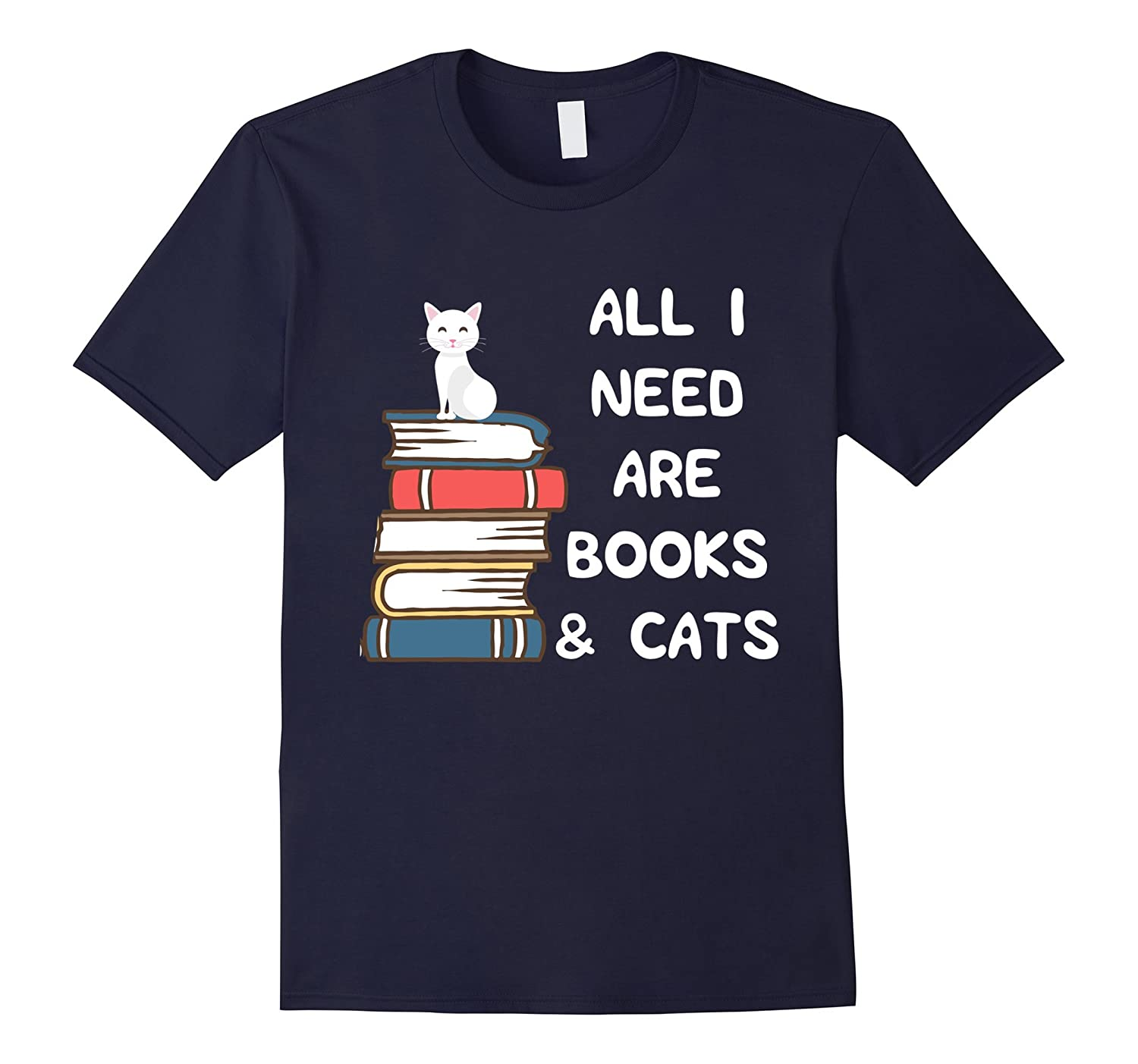 All I Need Are Books & Cats T-Shirt-TH