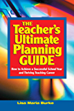 Teacher's Ultimate Planning Guide: How to Achieve a Successful School Year and Thriving Teaching Career