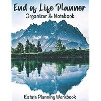 End of Life Planner Organizer Notebook: Estate Planning Workbook