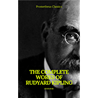 The Complete Works of Rudyard Kipling (Illustrated) (Prometheus Classics) (English Edition)