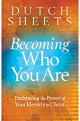 Becoming Who You Are: Embracing the Power of Your Identity in Christ Kindle Edition
