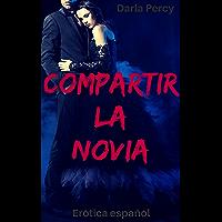 Erótica español: Compartir la novia (Spanish Edition)