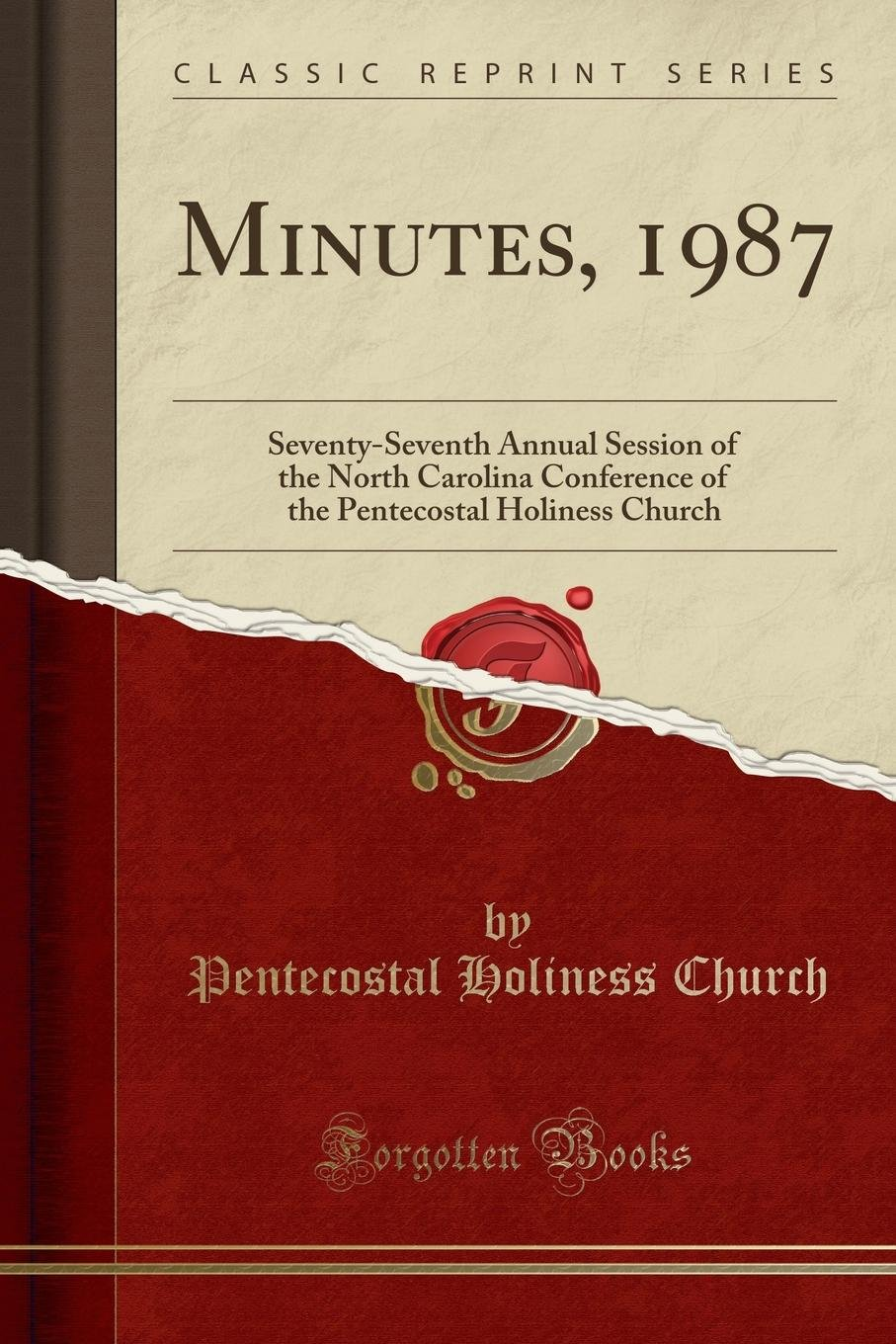 Minutes, 1987: Seventy-Seventh Annual Session of the North Carolina Conference of the Pentecostal Holiness Church (Classic Reprint) pdf epub