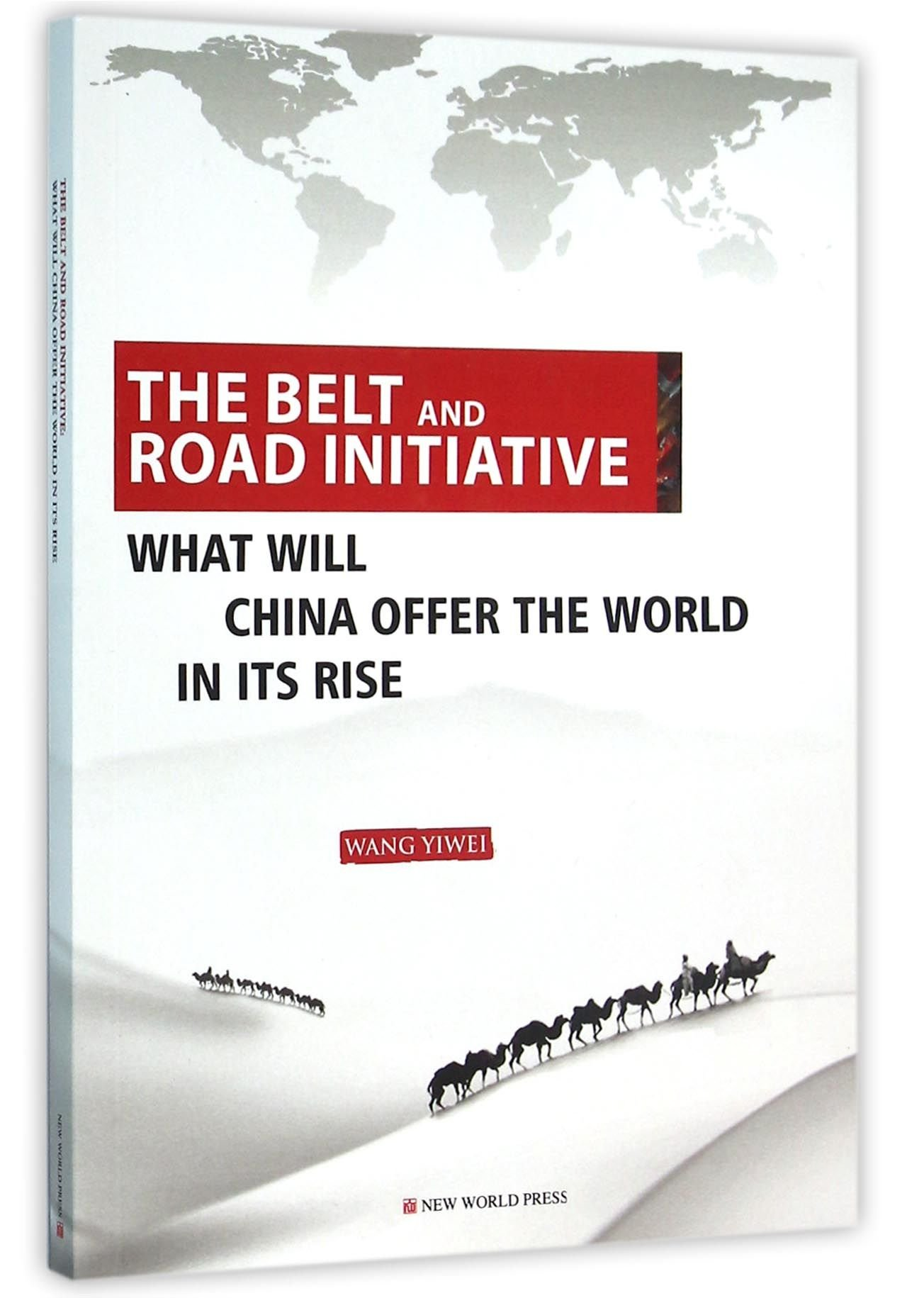 The Belt and Road: What Will China Offer the World in Its Rise: Wang ...