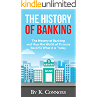 The History of Banking: The History of Banking and How the World of Finance Became What it is Today