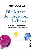 Die Kunst des digitalen Lebens: Wie Sie auf News verzichten und die Informationsflut meistern (German Edition)